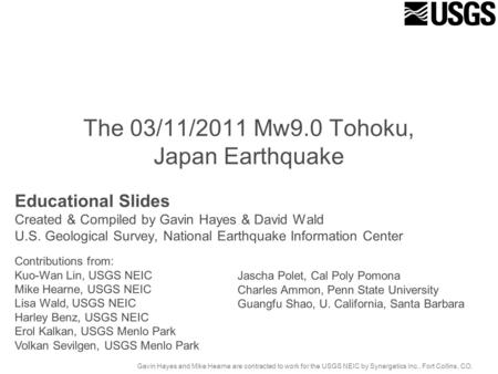 The 03/11/2011 Mw9.0 Tohoku, Japan Earthquake Educational Slides Created & Compiled by Gavin Hayes & David Wald U.S. Geological Survey, National Earthquake.