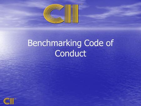 TM Benchmarking Code of Conduct. TM Purpose: –to guide Committee, staff, and participant activities –to promote acceptance –to enhance the professionalism.