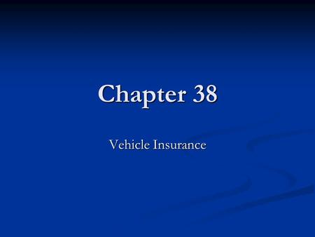 Chapter 38 Vehicle Insurance.