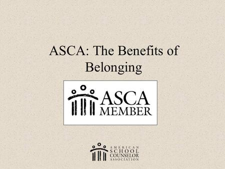 ASCA: The Benefits of Belonging. Have a Paper to Write? ASCA's online Resource Center (members only) provides you with hundreds of sample lesson plans,