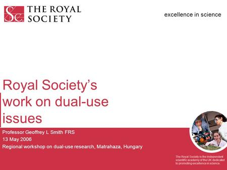 Excellence in science The Royal Society is the independent scientific academy of the UK dedicated to promoting excellence in science. Royal Society's work.