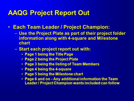 AAQG Project Report Out Each Team Leader / Project Champion:Each Team Leader / Project Champion: –Use the Project Plate as part of their project folder.