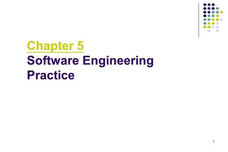 "1 Chapter 5 Software Engineering Practice. 2 What is ""Practice""? Practice is a broad array of concepts, principles, methods, and tools that you must consider."