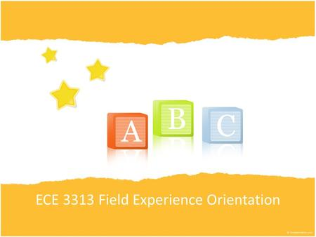 ECE 3313 Field Experience Orientation. The Requirement ECE 3313 gives you the pre-k part of your certification All ECE 3313 students are required to complete.