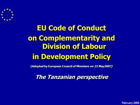 EU Code of Conduct on Complementarity and Division of Labour in Development Policy (Adopted by European Council of Ministers on 15 May2007) The Tanzanian.