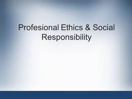 1 Profesional Ethics & Social Responsibility. 2 Objectives What is ethics, and why is it important to act according to a code of principles? Why is business.