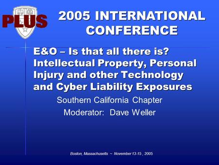 2005 INTERNATIONAL CONFERENCE Boston, Massachusetts ~ November 13-15, 2005 E&O – Is that all there is? Intellectual Property, Personal Injury and other.
