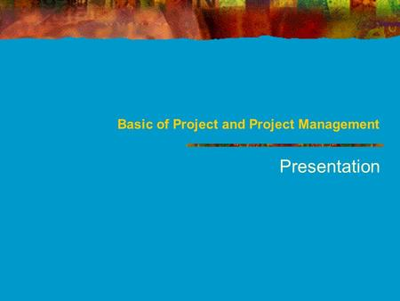 Basic of Project and Project Management Presentation.