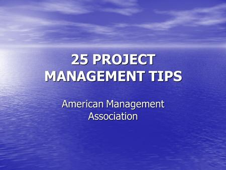 25 PROJECT MANAGEMENT TIPS American Management Association.