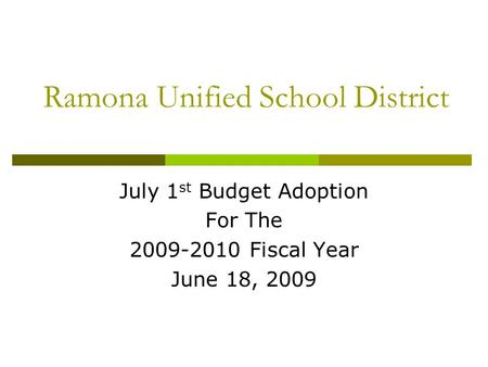 Ramona Unified School District July 1 st Budget Adoption For The 2009-2010 Fiscal Year June 18, 2009.