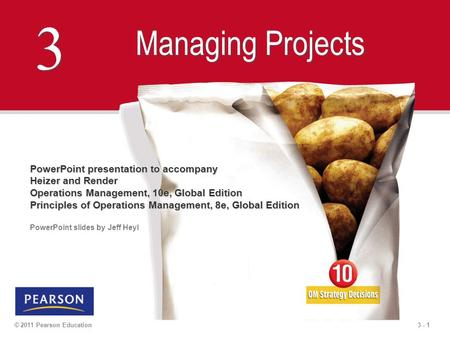 3 - 1© 2011 Pearson Education 3 3 Managing Projects PowerPoint presentation to accompany Heizer and Render Operations Management, 10e, Global Edition Principles.