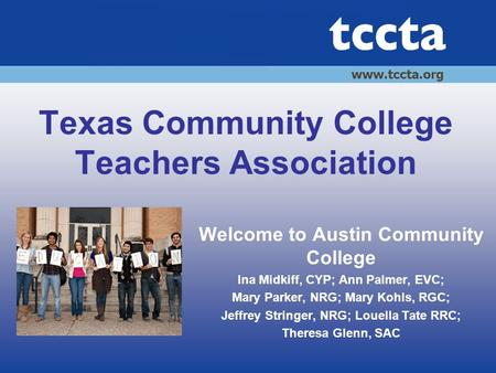 Texas Community College Teachers Association Welcome to Austin Community College Ina Midkiff, CYP; Ann Palmer, EVC; Mary Parker, NRG; Mary Kohls, RGC;