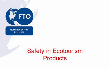 Safety in Ecotourism Products. 17 million holidaymakers 70% of UK package holidaymakers.