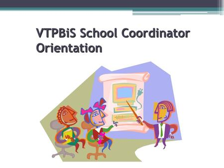 VTPBiS School Coordinator Orientation. Agenda Introductions Review Morning and Answer Questions Define Coordinator responsibilities and competencies Define.
