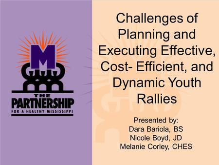 Challenges of Planning and Executing Effective, Cost- Efficient, and Dynamic Youth Rallies Presented by: Dara Bariola, BS Nicole Boyd, JD Melanie Corley,