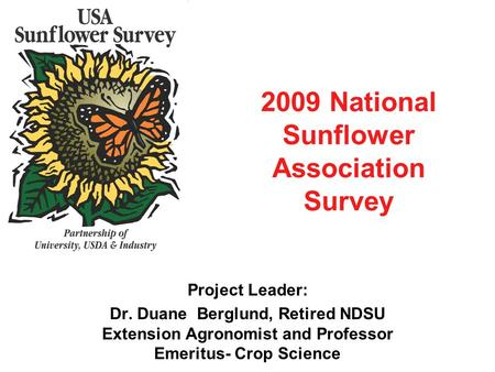 2009 National Sunflower Association Survey Project Leader: Dr. Duane Berglund, Retired NDSU Extension Agronomist and Professor Emeritus- Crop Science.