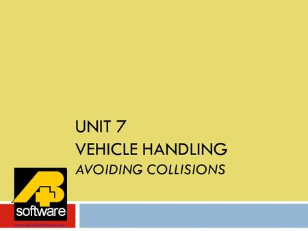 UNIT 7 VEHICLE HANDLING AVOIDING COLLISIONS www.aplusbsoftware.com.