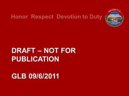 Honor Respect Devotion to Duty DRAFT – NOT FOR PUBLICATION GLB 09/6/2011.