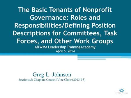The Basic Tenants of Nonprofit Governance: Roles and Responsibilities/Defining Position Descriptions for Committees, Task Forces, and Other Work Groups.