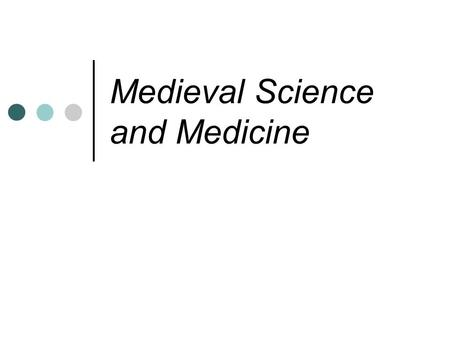 Medieval Science and Medicine. By the ninth century western Europe began to acknowledge the scientific advancements of Asians and Muslims Any scientific.