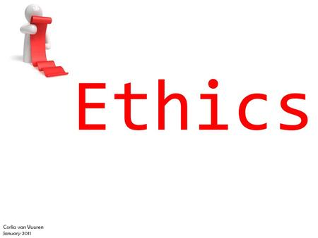 Ethics Corlia van Vuuren January 2011. Background Two distinct areas of ethical conduct for health care professionals: Professional behaviour/professional.