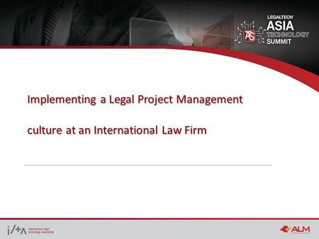 Implementing a Legal Project Management culture at an International Law Firm.
