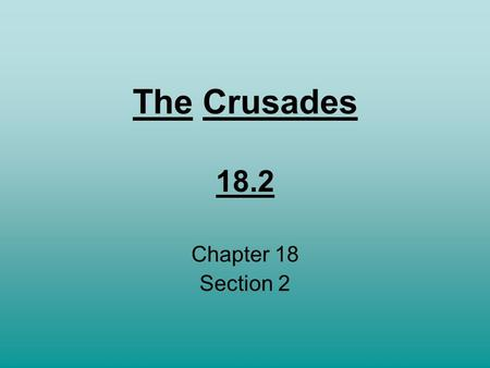 The Crusades 18.2 Chapter 18 Section 2.