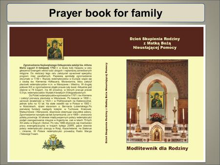 Prayer book for family. Retreats in seclusion To whom: Priests, seminarians, nuns, laity (acc. to age, profession,...) Sample subject: School Prayer Family.