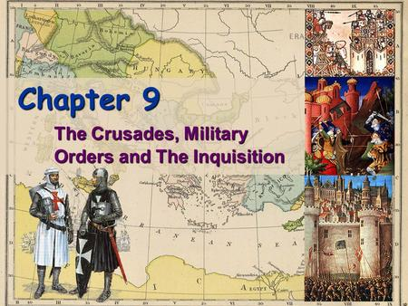 Chapter 9 The Crusades, Military Orders and The Inquisition.