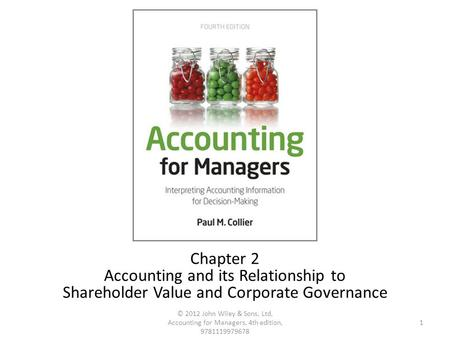 1 © 2012 John Wiley & Sons, Ltd, Accounting for Managers, 4th edition, 9781119979678 Chapter 2 Accounting and its Relationship to Shareholder Value and.