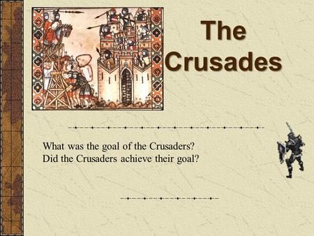 The Crusades What was the goal of the Crusaders? Did the Crusaders achieve their goal?
