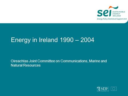 Energy in Ireland 1990 – 2004 Oireachtas Joint Committee on Communications, Marine and Natural Resources.