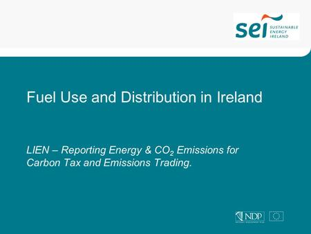LIEN – Reporting Energy & CO 2 Emissions for Carbon Tax and Emissions Trading. Fuel Use and Distribution in Ireland.