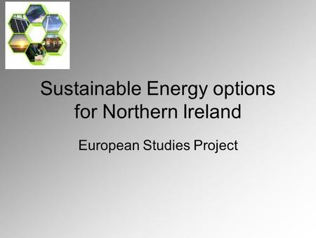 Sustainable Energy options for Northern Ireland European Studies Project.