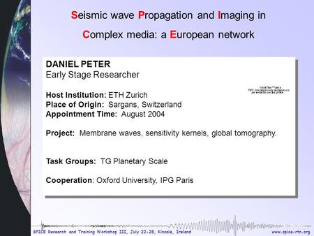 Www.spice-rtn.org SPICE Research and Training Workshop III, July 22-28, Kinsale, Ireland presentation Seismic wave Propagation and Imaging in Complex media: