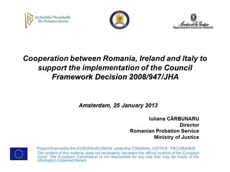 Council Framework Decision 2008/947/JHA Cooperation between Romania, Ireland and Italy to support the implementation of the Council Framework Decision.
