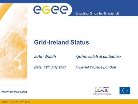 GridPP DB 12 th July 2007 Enabling Grids for E-sciencE www.eu-egee.org Grid-Ireland Status John Walsh Date: 12 th July 2007Imperial College London.