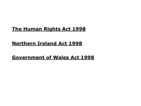 Northern Ireland Act 1998 The Human Rights Act 1998 Government of Wales Act 1998.