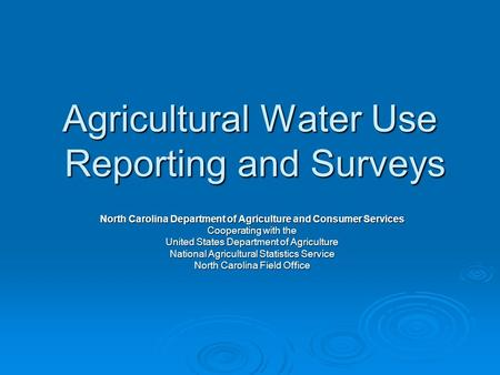 Agricultural Water Use Reporting and Surveys North Carolina Department of Agriculture and Consumer Services Cooperating with the United States Department.