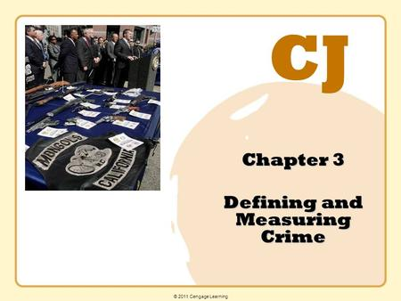 CJ © 2011 Cengage Learning Chapter 3 Defining and Measuring Crime.