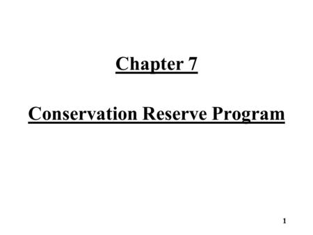Chapter 7 Conservation Reserve Program 1. The Conservation Reserve Program (CRP) Administration of CRP –The provisions of G.S. 105-277.3(d) apply only.