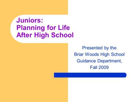 Presented by the Briar Woods High School Guidance Department, Fall 2009 Juniors: Planning for Life After High School.