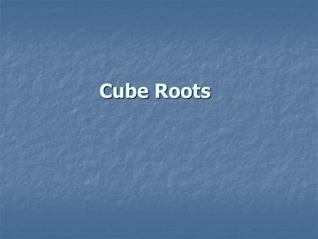 Cube Roots.