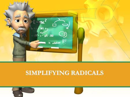 "SIMPLIFYING RADICALS. Definition of radicals ""Radical"" is another word for root: Square root cube root fourth root, etc."