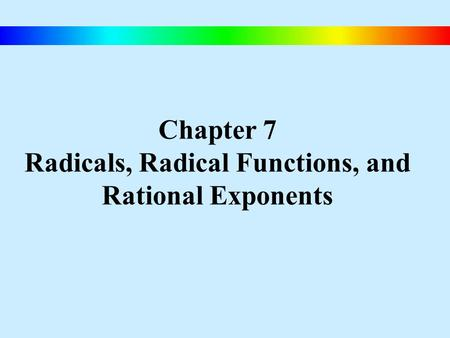 Chapter 7 Radicals, Radical Functions, and Rational Exponents.