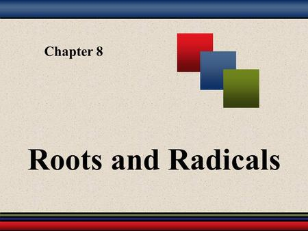 Chapter 8 Roots and Radicals. Martin-Gay, Introductory Algebra, 3ed 2 8.1 – Introduction to Radicals 8.2 – Simplifying Radicals 8.3 – Adding and Subtracting.