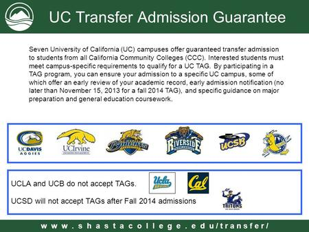 W w w. s h a s t a c o l l e g e. e d u / t r a n s f e r / UC Transfer Admission Guarantee Seven University of California (UC) campuses offer guaranteed.