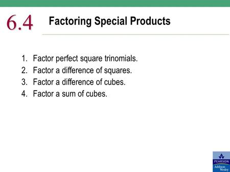 Factoring Special Products 6.4 1.Factor perfect square trinomials. 2.Factor a difference of squares. 3.Factor a difference of cubes. 4.Factor a sum of.