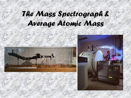 The Mass Spectrograph & Average Atomic Mass. Inventor Francis William Aston won the 1922 Nobel Prize in Chemistry for his work in mass spectrometry.
