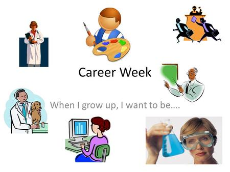 Career Week When I grow up, I want to be….. Plan today. Succeed tomorrow. IDK-most kids in elementary school do not know what they want to be when they.